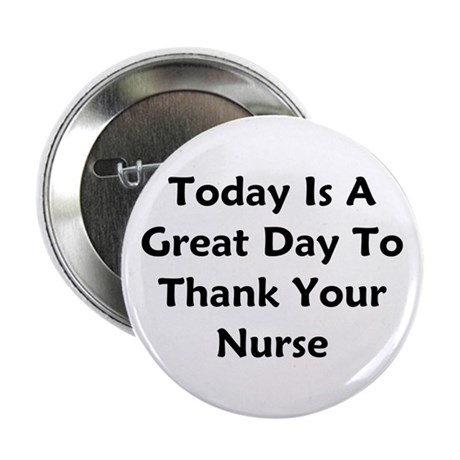 """Great Day To Thank Your Nurse 2.25"""" Button"""