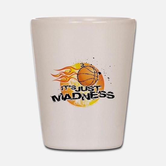 It's Just Madness! Shot Glass