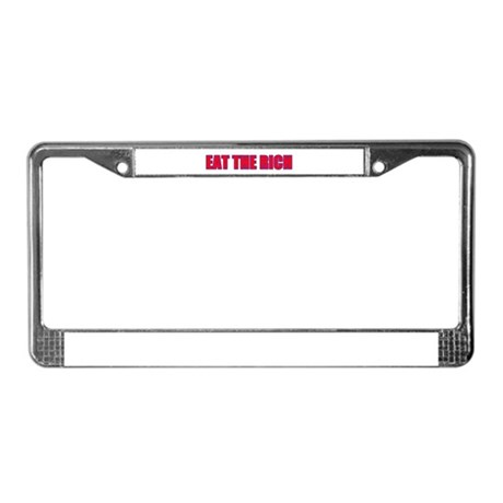 Eat the rich License Plate Frame