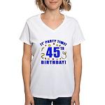 45th Birthday Party Time Women's V-Neck T-Shirt
