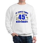 45th Birthday Party Time Sweatshirt