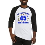 45th Birthday Party Time Baseball Jersey