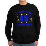 45th Birthday Party Time Sweatshirt (dark)