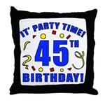 45th Birthday Party Time Throw Pillow