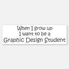 Grow Up Graphic Design Studen Bumper Bumper Bumper Sticker