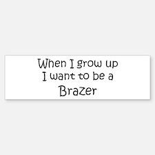 Grow Up Brazer Bumper Bumper Bumper Sticker