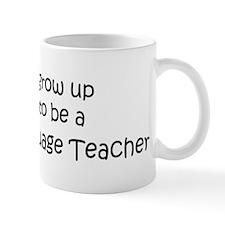 Grow Up Foreign Language Teac Mug