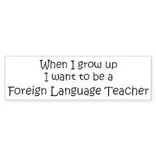 Grow Up Foreign Language Teac Bumper Bumper Sticker