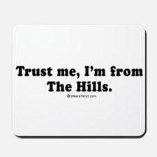 Trust me, I'm from the Hills -  Mousepad