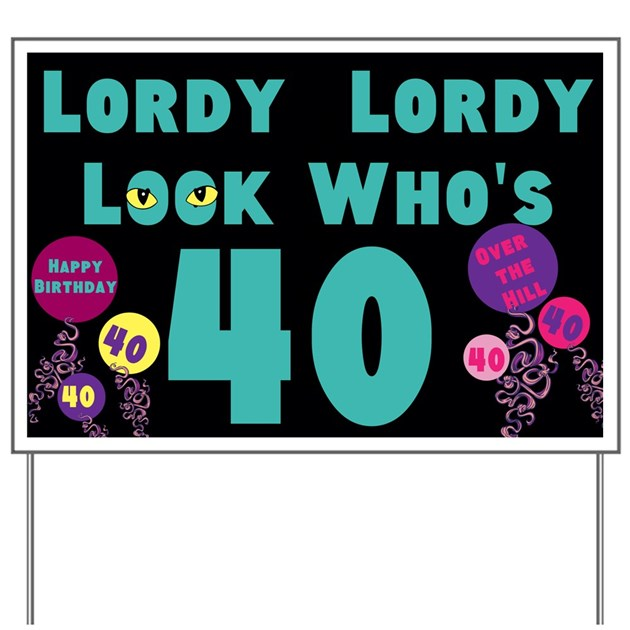 Lordy Lordy Look Who's 40 Yard Sign By AngelinaLucia10