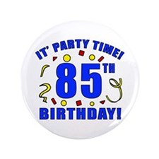 "85th Birthday Party Time 3.5"" Button"