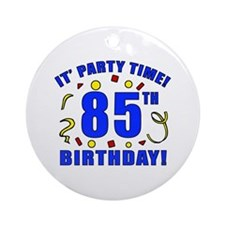 85th Birthday Party Time Ornament (Round)