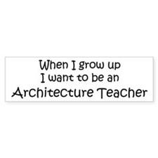 Grow Up Architecture Teacher Bumper Bumper Sticker