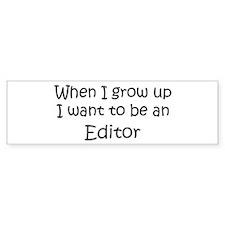 Grow Up Editor Bumper Bumper Sticker