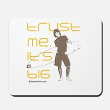 Trust me, it's big -  Mousepad