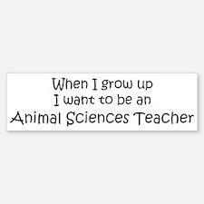 Grow Up Animal Sciences Teach Bumper Bumper Bumper Sticker