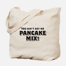 You Ain't Got No PANCAKE MIX! Tote Bag