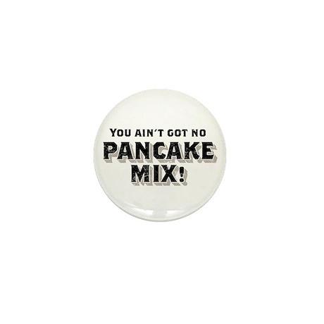 You Ain't Got No PANCAKE MIX! Mini Button