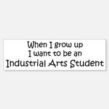 Grow Up Industrial Arts Stude Bumper Bumper Bumper Sticker