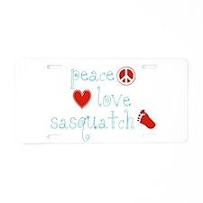 Peace, Love and Sasquatch Aluminum License Plate