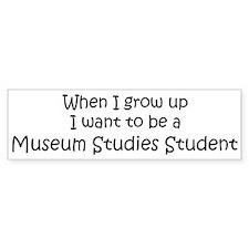 Grow Up Museum Studies Studen Bumper Bumper Sticker