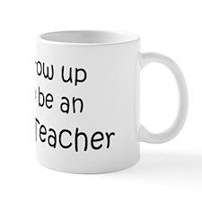 Grow Up Anatomy Teacher Coffee Mug