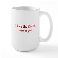 I love the Christ I see in you. Mug