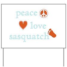 Peace, Love and Sasquatch Yard Sign