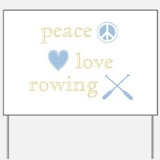 Peace, Love and Rowing Yard Sign