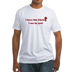 I love the Christ I see in you. Fitted T-Shirt