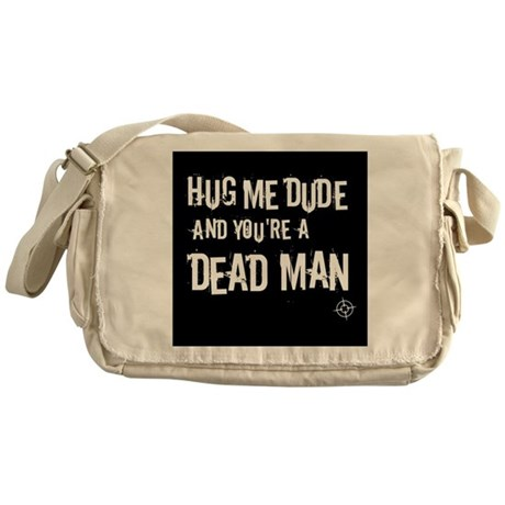 Hug me dude and you're a dead man Messenger Bag