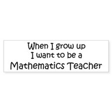 Grow Up Mathematics Teacher Bumper Bumper Sticker