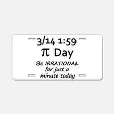 Pi Day - Be Irrational Aluminum License Plate