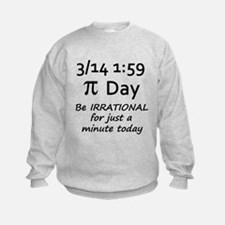 Pi Day - Be Irrational Sweatshirt