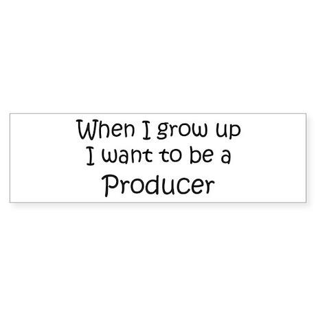 Grow Up Producer Bumper Sticker
