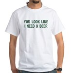 I Need A Beer White T-Shirt