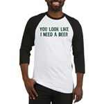 I Need A Beer Baseball Jersey