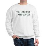 I Need A Beer Sweatshirt
