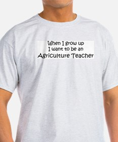Grow Up Agriculture Teacher Ash Grey T-Shirt