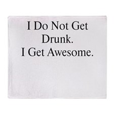 I do not get drunk, I get Awe Throw Blanket