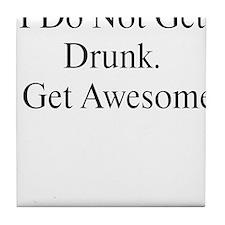 I do not get drunk, I get Awe Tile Coaster