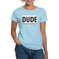 Dude, Where's the Bathroom? Women's Pink T-Shirt