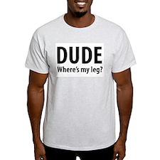 Dude Where's My Leg Ash Grey T-Shirt