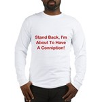 About To Have A Conniption! Long Sleeve T-Shirt