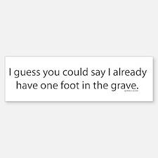 Foot in the Grave Bumper Bumper Sticker