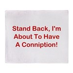 About To Have A Conniption! Throw Blanket