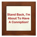 About To Have A Conniption! Framed Tile