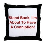 About To Have A Conniption! Throw Pillow