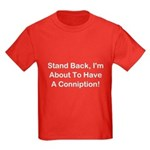 About To Have A Conniption! Kids Dark T-Shirt