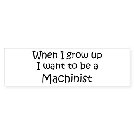 Grow Up Machinist Bumper Sticker